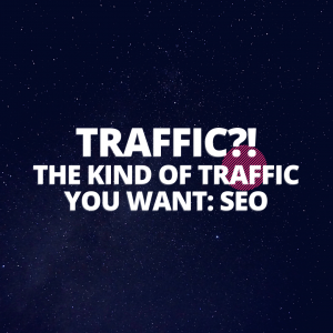 The Kind of Traffic You Want: is SEO